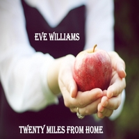Eve Williams | Twenty Miles from Home
