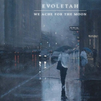 Evoletah | We Ache for the Moon