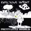 Explosive Intent: Pretty Little World