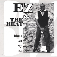 EZ and the Heat | Blues all my Life