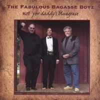 The Fabulous Bagasse Boyz | Not 'Yer Daddy's Bluegrass
