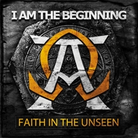 Faith in the Unseen | I Am the Beginning