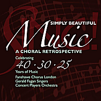 Fanshawe Chorus London, Gerald Fagan Singers & Concert Players Orchestra | Simply Beautiful Music - A Choral Retrospective