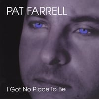Pat Farrell | I Got No Place to Be