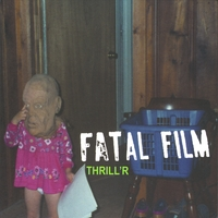 Fatal Film | Thrill'r