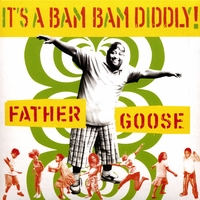 Father Goose | It's A Bam Bam Diddly!