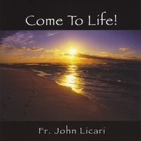 Father John Licari | Come to Life!