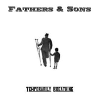 Fathers & Sons | Temporarily Breathing