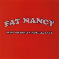 FAT NANCY | Pure American Muscle, Baby