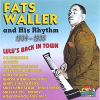 Fats Waller And His Rhythm | 1934-1935 - Lulu's back In Town
