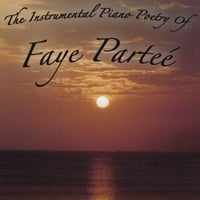 Faye Parteé | The Instrumental Piano Poetry Of Faye Parteé