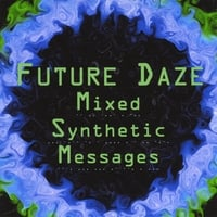 Future Daze | Mixed Synthetic Messages