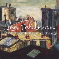 Lee Feldman | I've Forgotten Everything