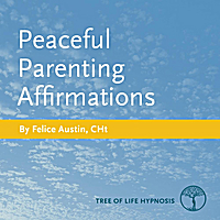 Felice Austin, Cht | Peaceful Parenting Affirmations