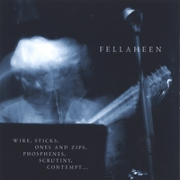 Fellaheen | Wire, Sticks, Ones and Zips, Phosphenes, Scrutiny, Contempt
