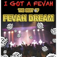 Fevah Dream | I Got a Fevah: The Best of Fevah Dream