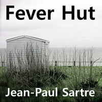 Fever Hut | Jean-Paul Sartre