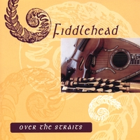 Fiddlehead | Over the Straits