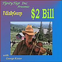 Fidlin By George & George Kister | $2 Bill / Long Journey Home (Tipity Tap Inc Presents:)