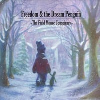 The Field Mouse Conspiracy | Freedom & the Dream Penguin