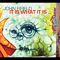 John Fifield | It Is What It Is...