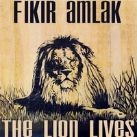 Fikir Amlak | The Lion Lives