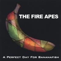 The Fire Apes | A Perfect Day For Bananafish
