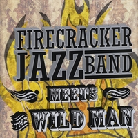 Firecracker Jazz Band | The Firecracker Jazz Band Meets the Wild Man
