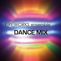 Fireworks Ensemble | Dance Mix