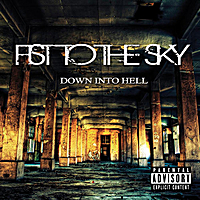 Fist to the Sky | Down Into Hell