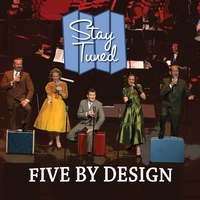 Five By Design | Stay Tuned