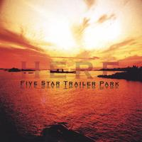 Five Star Trailer Park | Here