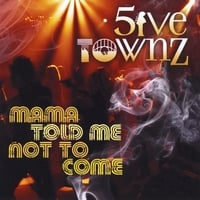 Five Townz | Mama Told Me Not to Come
