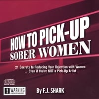 F.J. Shark | How to Pick-Up Sober (and Much Hotter) Women