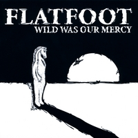 Flatfoot | Wild Was Our Mercy