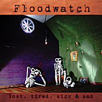 Floodwatch | Lost, Tired, Sick & Sad