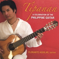 Florante Aguilar | Tipanan - A Celebration of the Philippine Guitar
