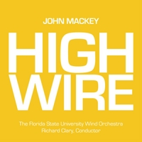 Florida State University Wind Orchestra & Richard Clary | Mackey: High Wire