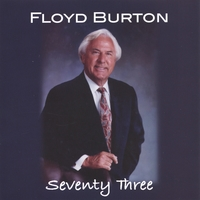 Floyd Burton | Seventy Three