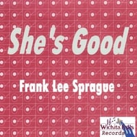 Frank Lee Sprague | She's Good