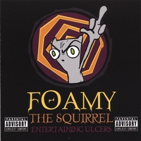 Foamy The Squirrel | Entertaining Ulcers