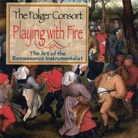 Folger Consort | Playing with Fire: The Art of the Renaissance Instrumentalist
