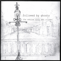 Followed By Ghosts | The Entire City Was Silent