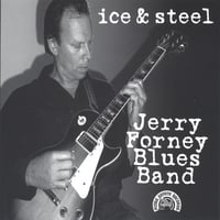Jerry Forney Blues Band | Ice & Steel