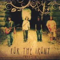 For The Irony | Travelin'
