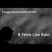 Fougere Lohnes McGrath | It Feels Like Rain