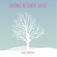 Found Wandering | Christmas In Country Village