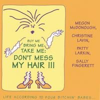The Four Bitchin' Babes | Buy Me, Bring Me, Take Me, Don't Mess My Hair, Life According To Four Bitchin' Babes Vol. 1