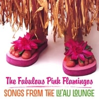 The Fabulous Pink Flamingos | Songs from the Lu'au Lounge