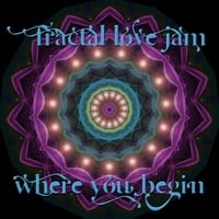 Fractal Love Jam | Where You Begin